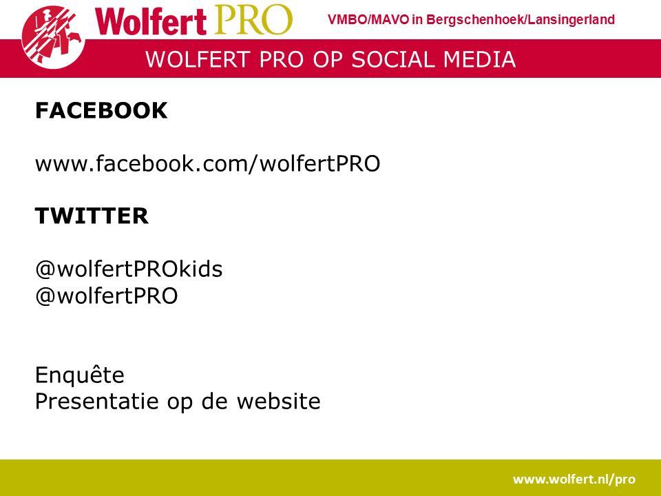 WOLFERT PRO OP SOCIAL MEDIA www.wolfert.nl/pro FACEBOOK www.facebook.com/wolfertPRO TWITTER @wolfertPROkids @wolfertPRO Enquête Presentatie op de webs