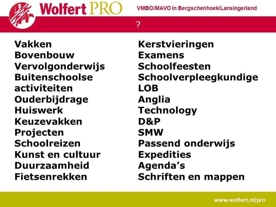 ? www.wolfert.nl/pro Vakken Bovenbouw Vervolgonderwijs Buitenschoolse activiteiten Ouderbijdrage Huiswerk Keuzevakken Projecten Schoolreizen Kunst en