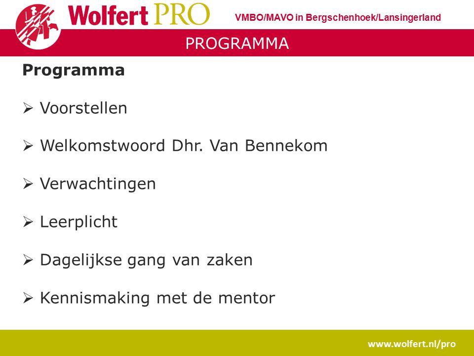 PROGRAMMA www.wolfert.nl/pro VMBO/MAVO in Bergschenhoek/Lansingerland Programma  Voorstellen  Welkomstwoord Dhr. Van Bennekom  Verwachtingen  Leer
