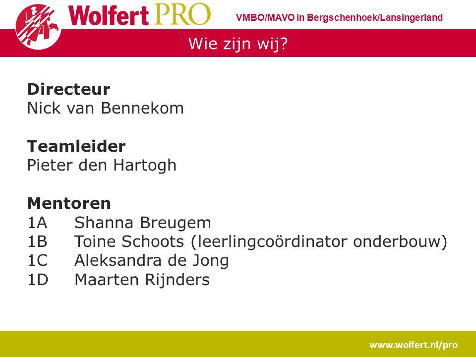 Wie zijn wij? www.wolfert.nl/pro VMBO/MAVO in Bergschenhoek/Lansingerland Directeur Nick van Bennekom Teamleider Pieter den Hartogh Mentoren 1AShanna