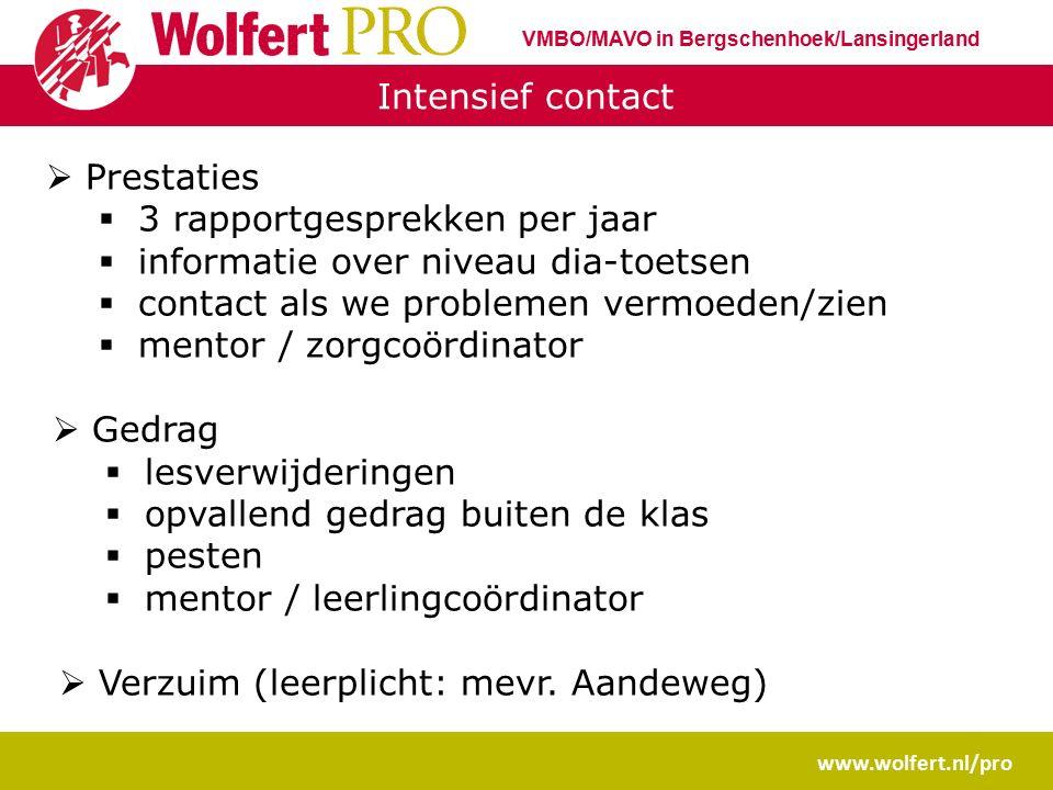 Intensief contact www.wolfert.nl/pro VMBO/MAVO in Bergschenhoek/Lansingerland  Prestaties  3 rapportgesprekken per jaar  informatie over niveau dia