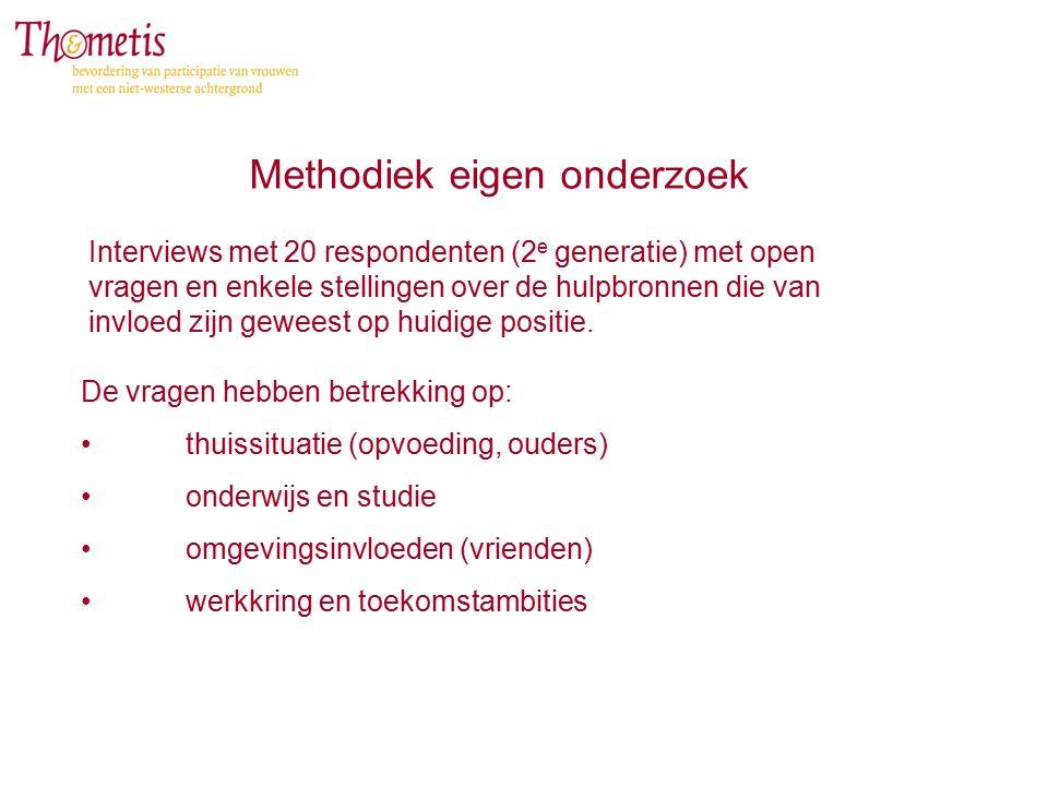 Methodiek eigen onderzoek Interviews met 20 respondenten (2 e generatie) met open vragen en enkele stellingen over de hulpbronnen die van invloed zijn geweest op huidige positie.