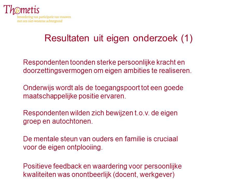 Resultaten uit eigen onderzoek (1) Respondenten toonden sterke persoonlijke kracht en doorzettingsvermogen om eigen ambities te realiseren. Onderwijs