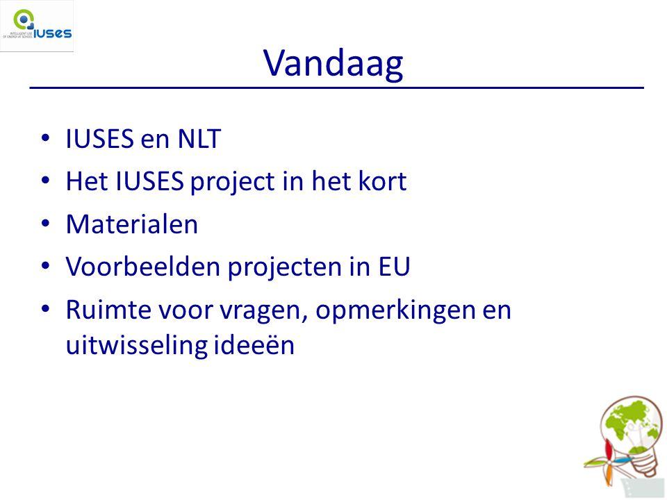 Vandaag IUSES en NLT Het IUSES project in het kort Materialen Voorbeelden projecten in EU Ruimte voor vragen, opmerkingen en uitwisseling ideeën