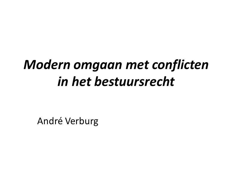 Modern omgaan met conflicten in het bestuursrecht André Verburg