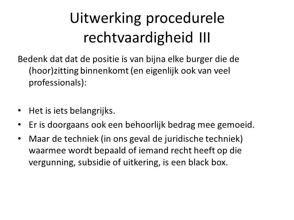 Uitwerking procedurele rechtvaardigheid III Bedenk dat dat de positie is van bijna elke burger die de (hoor)zitting binnenkomt (en eigenlijk ook van veel professionals): Het is iets belangrijks.