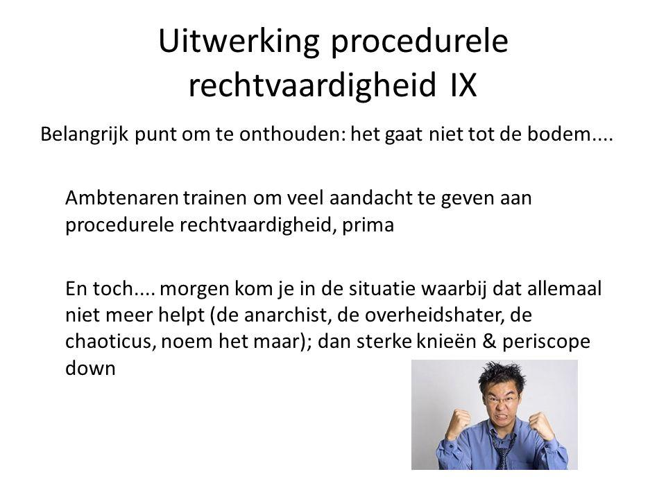 Uitwerking procedurele rechtvaardigheid IX Belangrijk punt om te onthouden: het gaat niet tot de bodem....