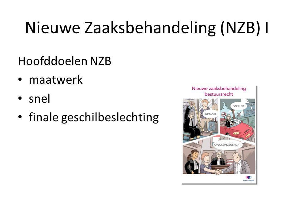 Nieuwe Zaaksbehandeling (NZB) I Hoofddoelen NZB maatwerk snel finale geschilbeslechting