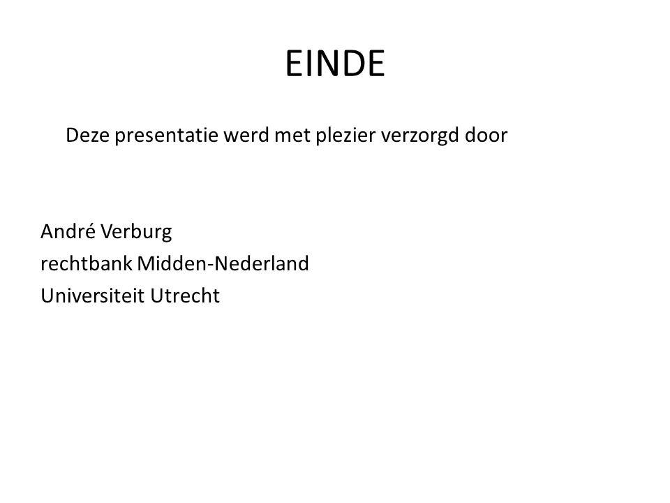 EINDE Deze presentatie werd met plezier verzorgd door André Verburg rechtbank Midden-Nederland Universiteit Utrecht