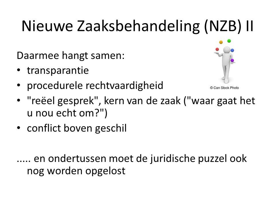 Nieuwe Zaaksbehandeling (NZB) II Daarmee hangt samen: transparantie procedurele rechtvaardigheid reëel gesprek , kern van de zaak ( waar gaat het u nou echt om ) conflict boven geschil.....