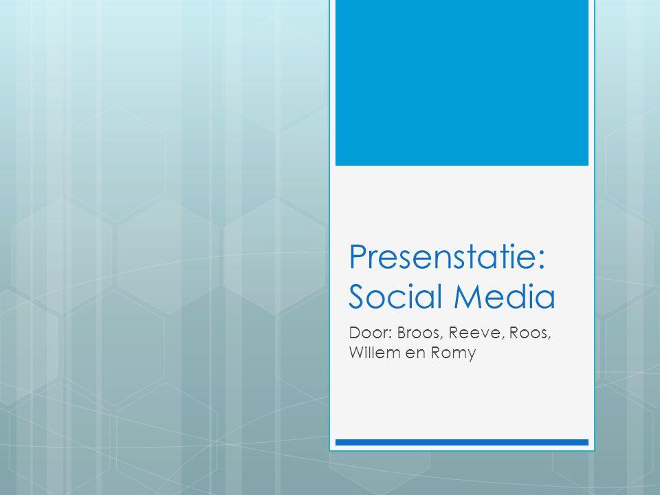 Presenstatie: Social Media Door: Broos, Reeve, Roos, Willem en Romy