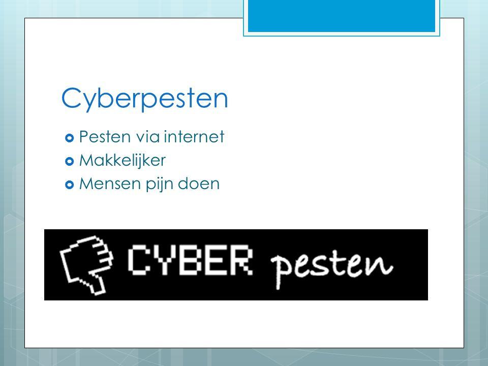 Cyberpesten  Pesten via internet  Makkelijker  Mensen pijn doen