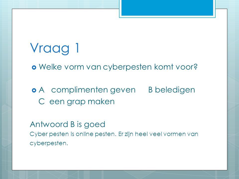 Vraag 1  Welke vorm van cyberpesten komt voor.
