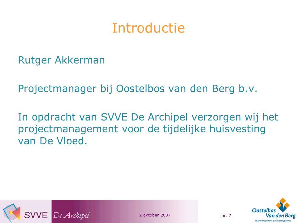 2 oktober 2007 nr. 2 Introductie Rutger Akkerman Projectmanager bij Oostelbos van den Berg b.v.