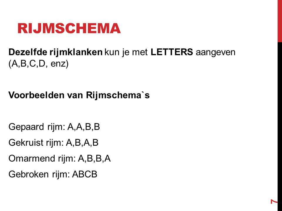 RIJMSCHEMA 7 Dezelfde rijmklanken kun je met LETTERS aangeven (A,B,C,D, enz) Voorbeelden van Rijmschema`s Gepaard rijm: A,A,B,B Gekruist rijm: A,B,A,B Omarmend rijm: A,B,B,A Gebroken rijm: ABCB