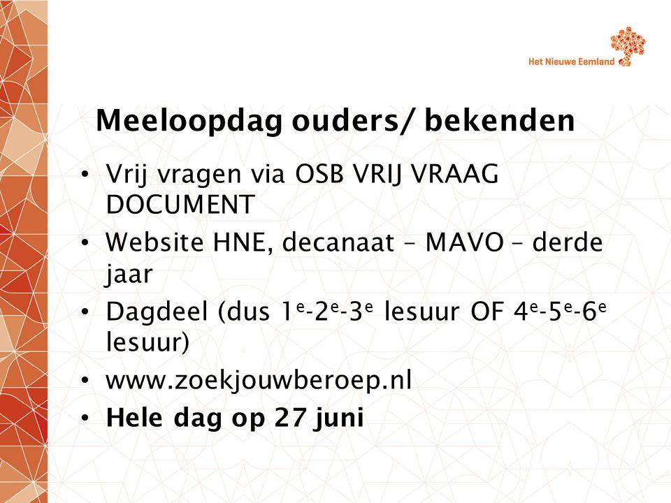Meeloopdag ouders/ bekenden Vrij vragen via OSB VRIJ VRAAG DOCUMENT Website HNE, decanaat – MAVO – derde jaar Dagdeel (dus 1 e -2 e -3 e lesuur OF 4 e -5 e -6 e lesuur) www.zoekjouwberoep.nl Hele dag op 27 juni