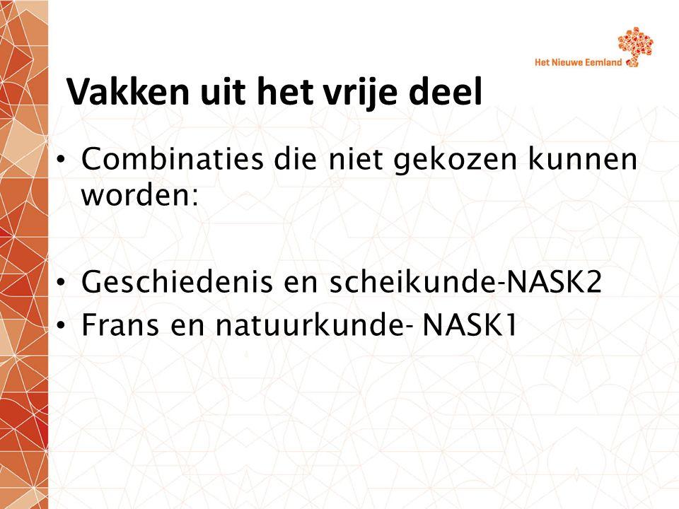 Vakken uit het vrije deel Combinaties die niet gekozen kunnen worden: Geschiedenis en scheikunde-NASK2 Frans en natuurkunde- NASK1