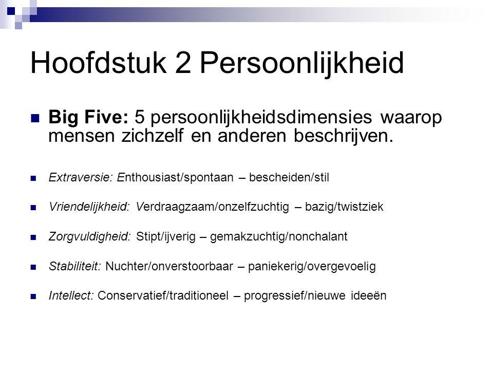 Hoofdstuk 2 Persoonlijkheid Big Five: 5 persoonlijkheidsdimensies waarop mensen zichzelf en anderen beschrijven.