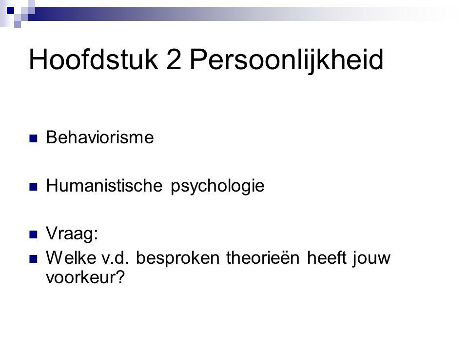 Hoofdstuk 2 Persoonlijkheid Behaviorisme Humanistische psychologie Vraag: Welke v.d.