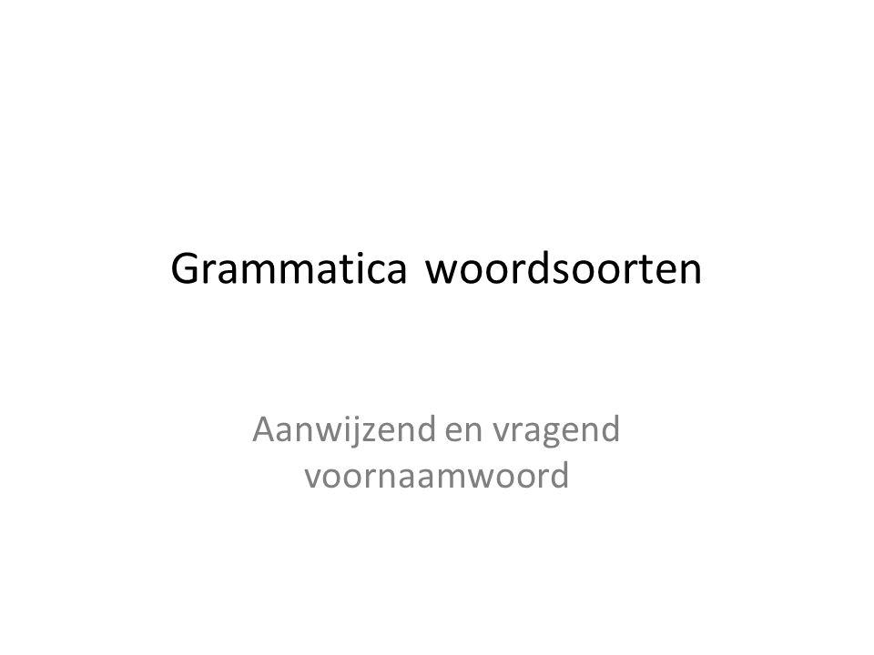 Grammatica woordsoorten Aanwijzend en vragend voornaamwoord