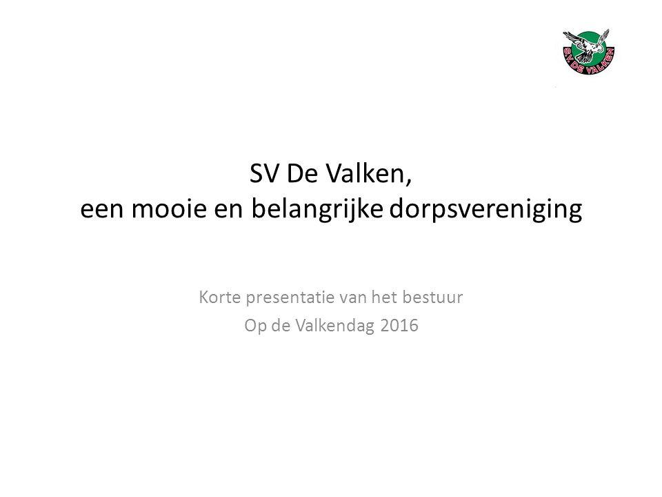 SV De Valken, een mooie en belangrijke dorpsvereniging Korte presentatie van het bestuur Op de Valkendag 2016