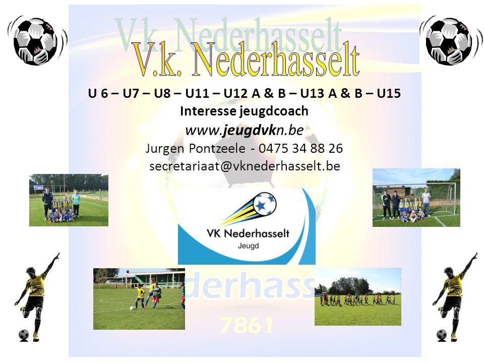 U 6 – U7 – U8 – U11 – U12 A & B – U13 A & B – U15 Interesse jeugdcoach www.jeugdvkn.be Jurgen Pontzeele - 0475 34 88 26 secretariaat@vknederhasselt.be