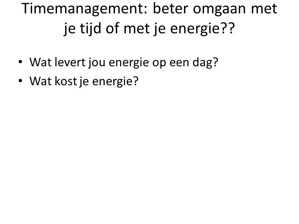 Timemanagement: beter omgaan met je tijd of met je energie?? Wat levert jou energie op een dag? Wat kost je energie?