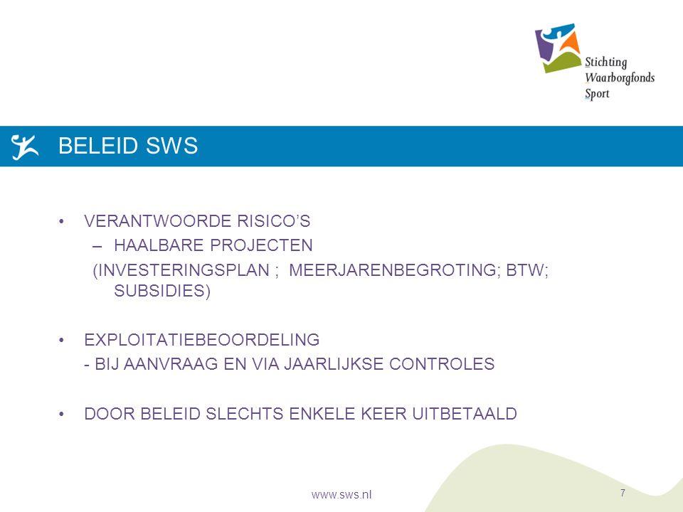 BELEID SWS VERANTWOORDE RISICO'S –HAALBARE PROJECTEN (INVESTERINGSPLAN ; MEERJARENBEGROTING; BTW; SUBSIDIES) EXPLOITATIEBEOORDELING - BIJ AANVRAAG EN VIA JAARLIJKSE CONTROLES DOOR BELEID SLECHTS ENKELE KEER UITBETAALD www.sws.nl 7