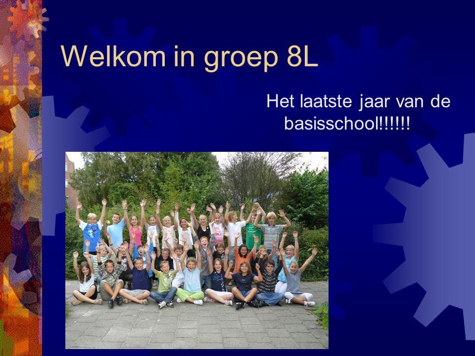 Welkom in groep 8L Het laatste jaar van de basisschool!!!!!!