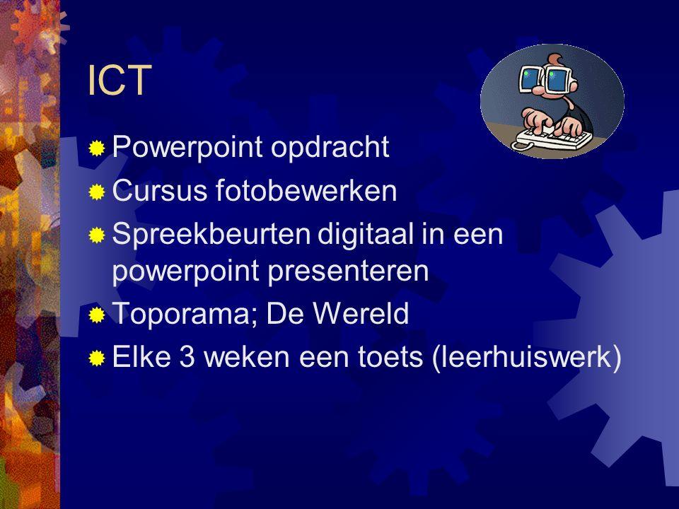 ICT  Powerpoint opdracht  Cursus fotobewerken  Spreekbeurten digitaal in een powerpoint presenteren  Toporama; De Wereld  Elke 3 weken een toets (leerhuiswerk)