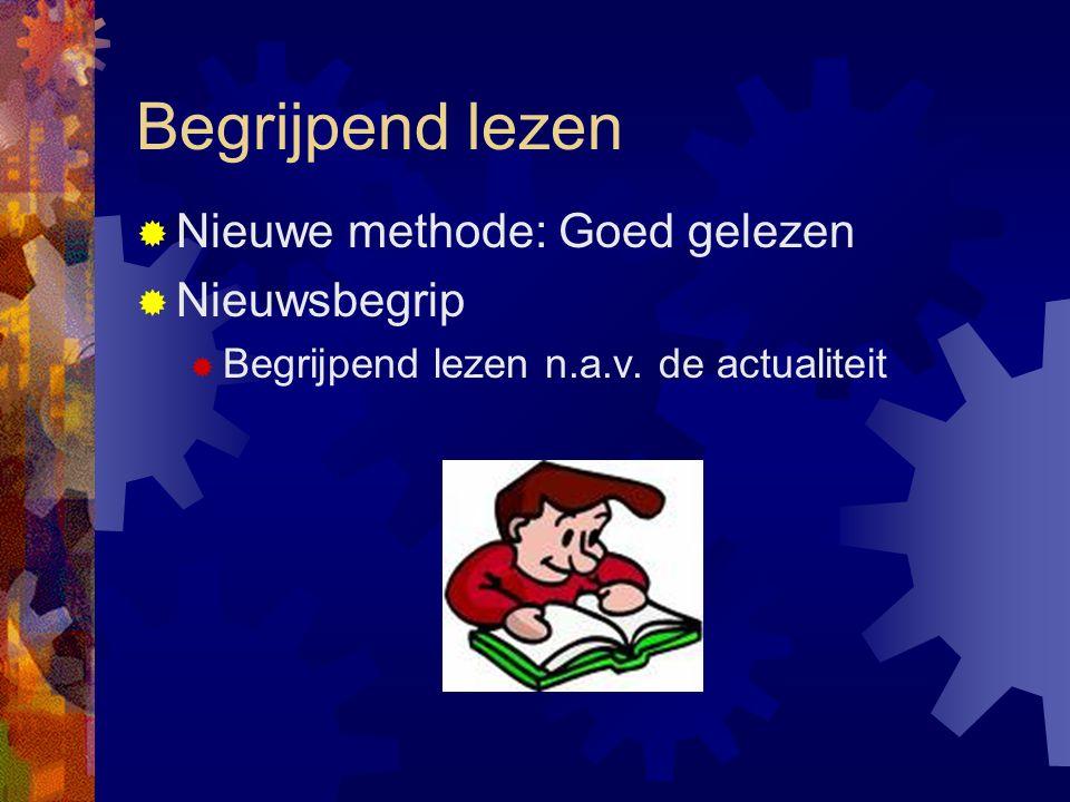 Begrijpend lezen  Nieuwe methode: Goed gelezen  Nieuwsbegrip  Begrijpend lezen n.a.v. de actualiteit