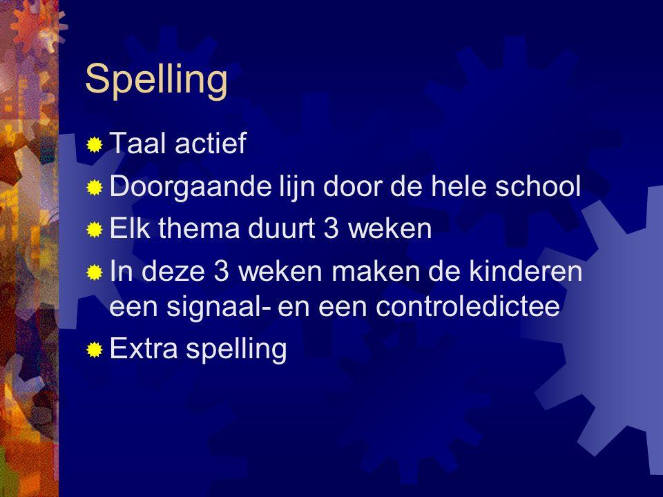 Spelling  Taal actief  Doorgaande lijn door de hele school  Elk thema duurt 3 weken  In deze 3 weken maken de kinderen een signaal- en een controledictee  Extra spelling