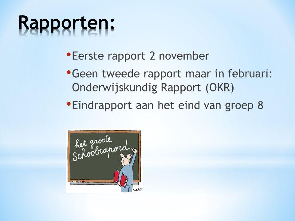Eerste rapport 2 november Geen tweede rapport maar in februari: Onderwijskundig Rapport (OKR) Eindrapport aan het eind van groep 8