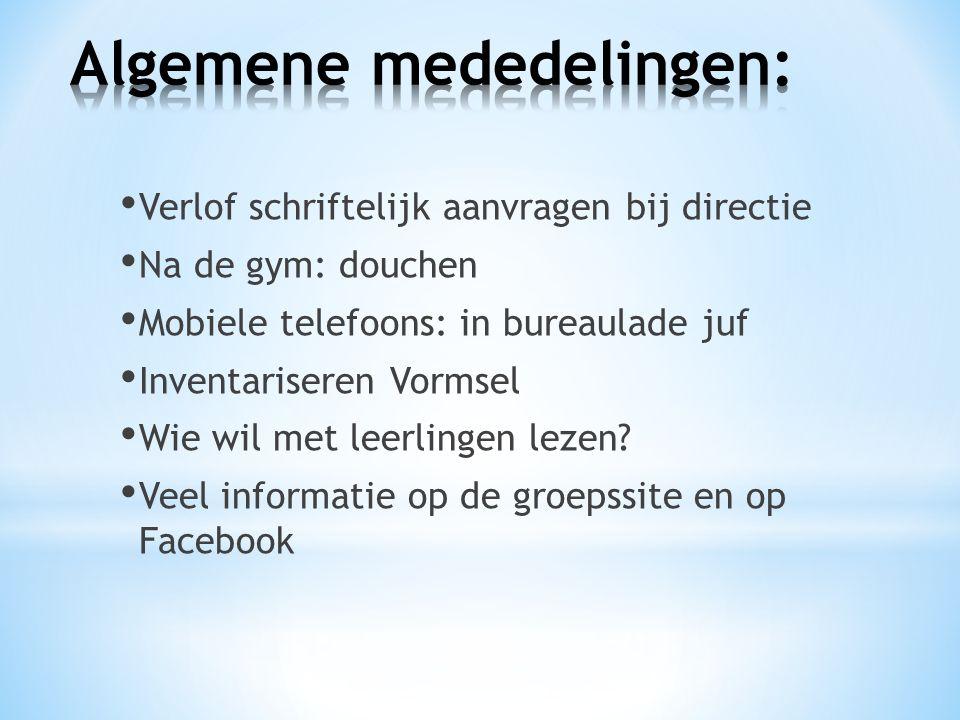 Verlof schriftelijk aanvragen bij directie Na de gym: douchen Mobiele telefoons: in bureaulade juf Inventariseren Vormsel Wie wil met leerlingen lezen.