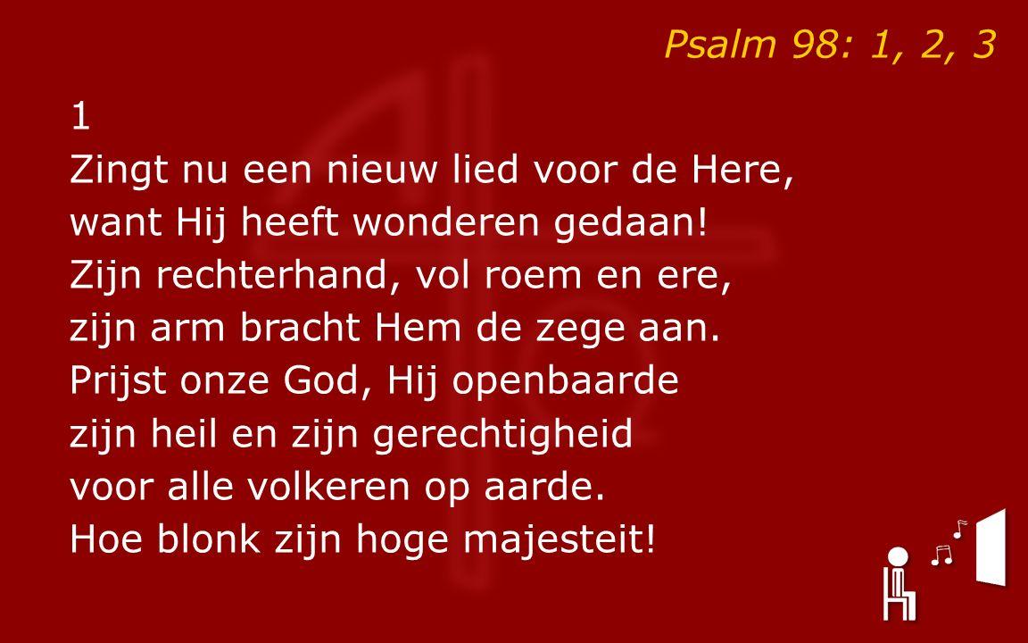 Psalm 98: 1, 2, 3 1 Zingt nu een nieuw lied voor de Here, want Hij heeft wonderen gedaan.