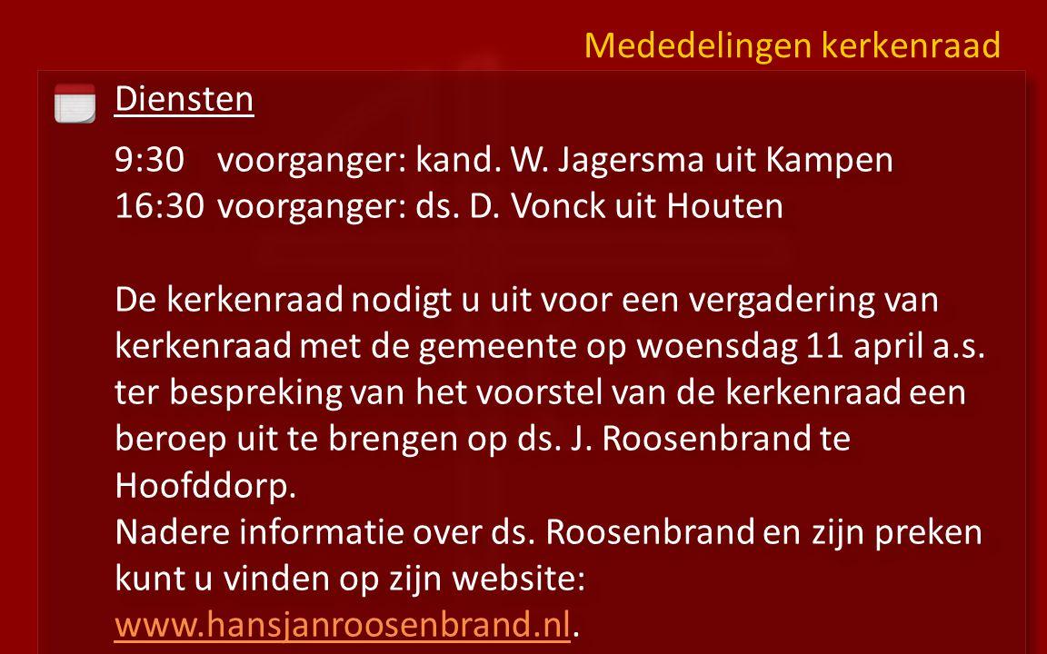 Diensten 9:30voorganger: kand. W. Jagersma uit Kampen 16:30 voorganger: ds.