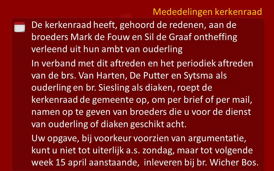 De kerkenraad heeft, gehoord de redenen, aan de broeders Mark de Fouw en Sil de Graaf ontheffing verleend uit hun ambt van ouderling In verband met dit aftreden en het periodiek aftreden van de brs.