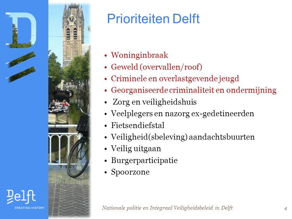 Nationale politie en Integraal Veiligheidsbeleid in Delft4 Prioriteiten Delft Woninginbraak Geweld (overvallen/roof) Criminele en overlastgevende jeugd Georganiseerde criminaliteit en ondermijning Zorg en veiligheidshuis Veelplegers en nazorg ex-gedetineerden Fietsendiefstal Veiligheid(sbeleving) aandachtsbuurten Veilig uitgaan Burgerparticipatie Spoorzone