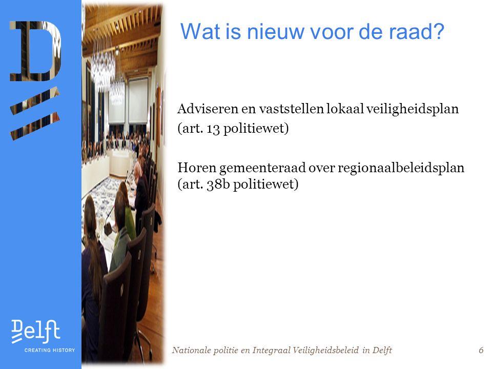 Nationale politie en Integraal Veiligheidsbeleid in Delft6 Wat is nieuw voor de raad.