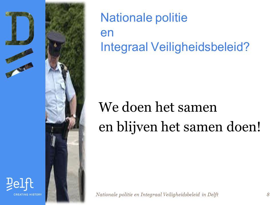 Nationale politie en Integraal Veiligheidsbeleid in Delft8 Nationale politie en Integraal Veiligheidsbeleid.