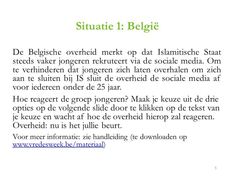Situatie 1: België De Belgische overheid merkt op dat Islamitische Staat steeds vaker jongeren rekruteert via de sociale media.