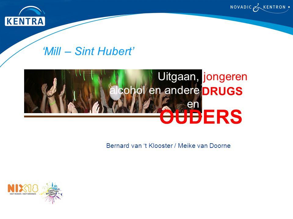 'Mill – Sint Hubert' Uitgaan, jongeren alcohol en andere en Bernard van 't Klooster / Meike van Doorne DRUGS OUDERS