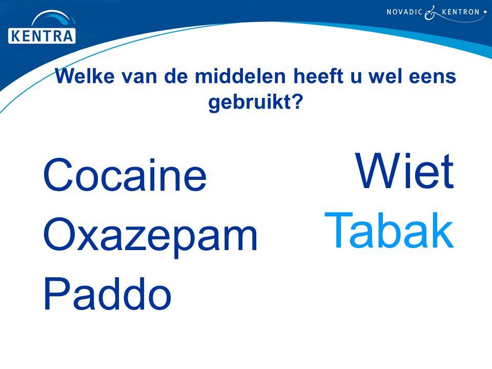 Welke van de middelen heeft u wel eens gebruikt? Cocaine Oxazepam Paddo Wiet Tabak