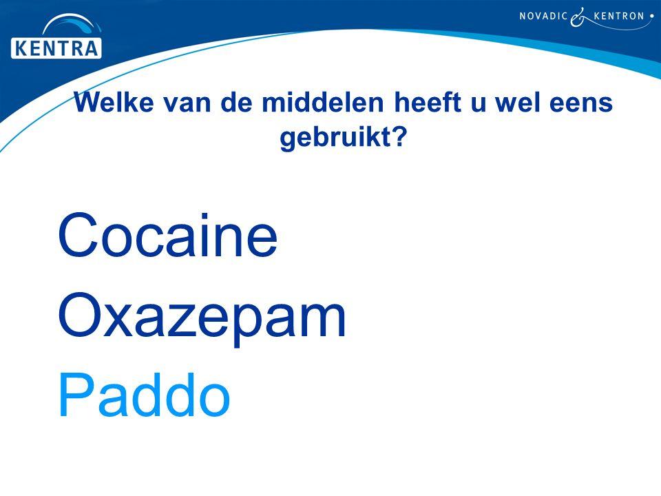 Welke van de middelen heeft u wel eens gebruikt? Cocaine Oxazepam Paddo
