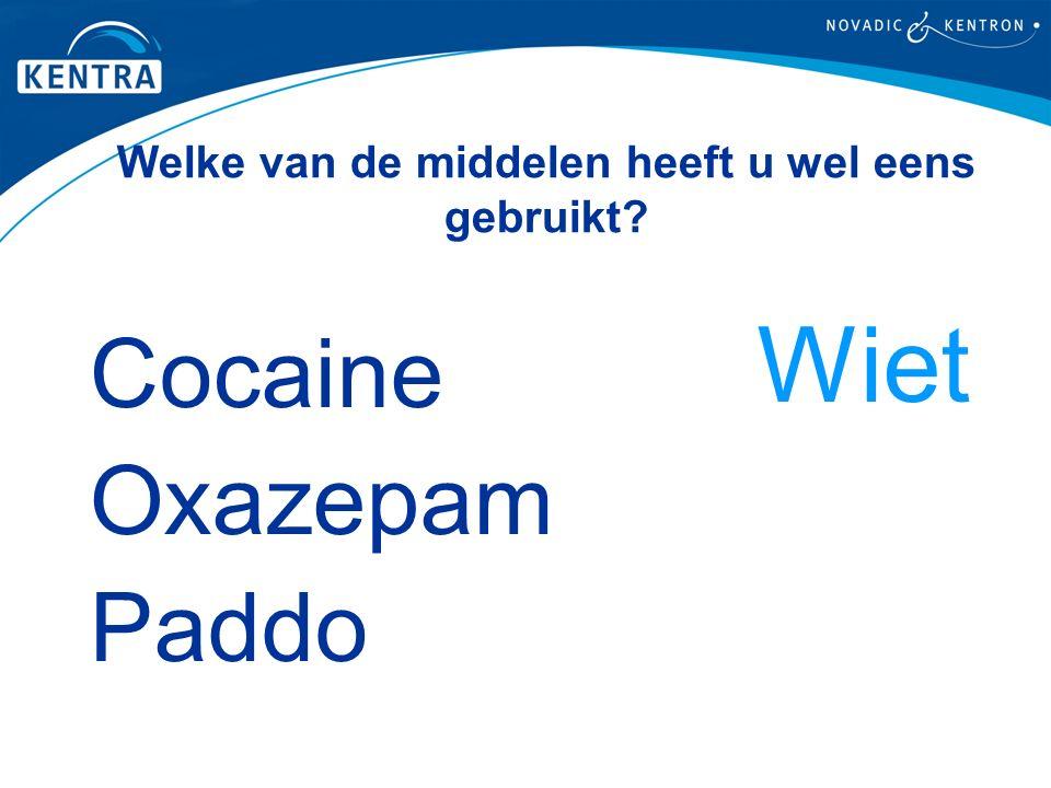 Welke van de middelen heeft u wel eens gebruikt? Cocaine Oxazepam Paddo Wiet