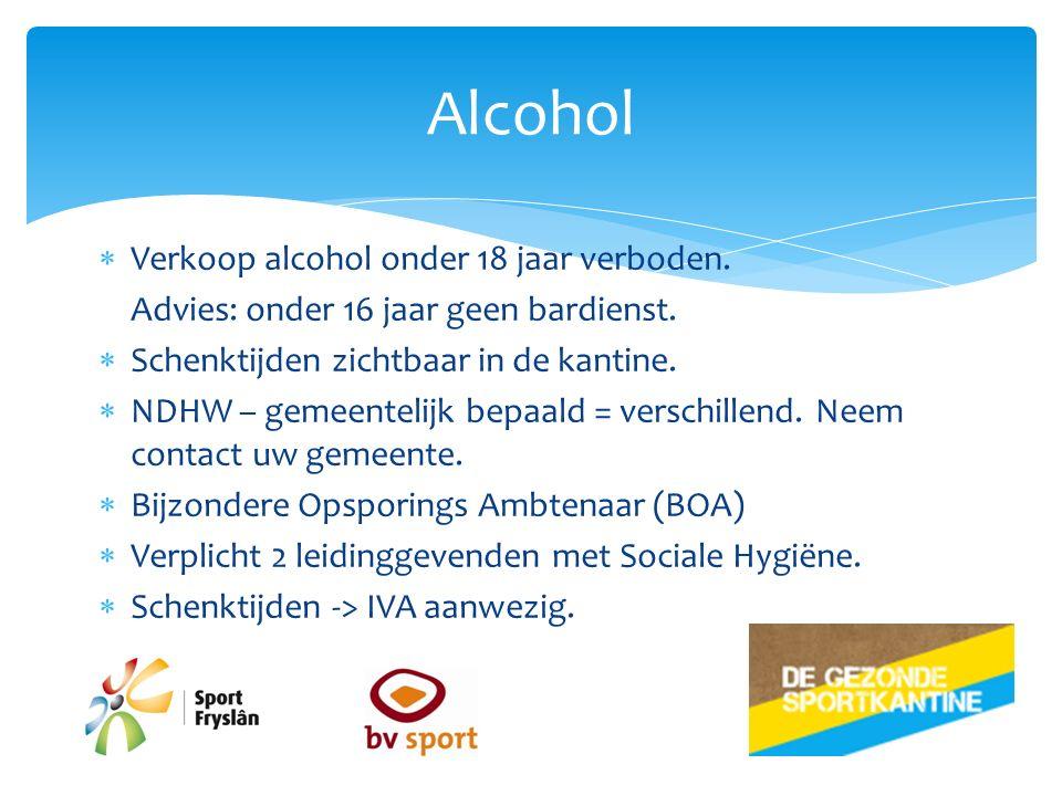  Verkoop alcohol onder 18 jaar verboden. Advies: onder 16 jaar geen bardienst.  Schenktijden zichtbaar in de kantine.  NDHW – gemeentelijk bepaald