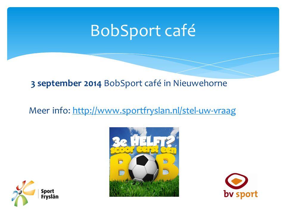 3 september 2014 BobSport café in Nieuwehorne Meer info: http://www.sportfryslan.nl/stel-uw-vraaghttp://www.sportfryslan.nl/stel-uw-vraag BobSport caf