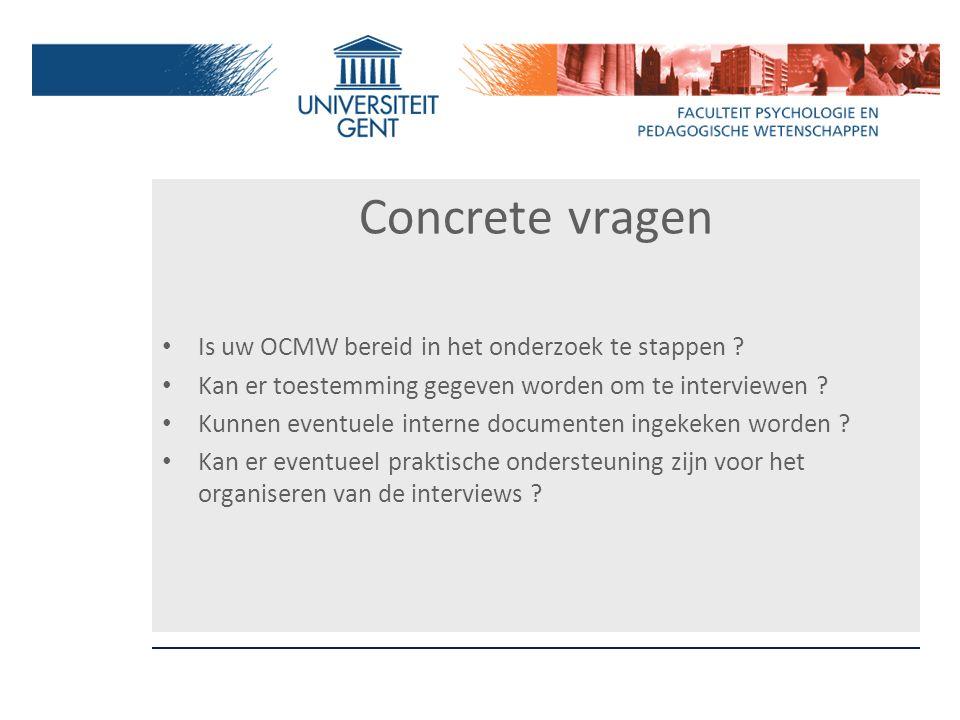 Concrete vragen Is uw OCMW bereid in het onderzoek te stappen ? Kan er toestemming gegeven worden om te interviewen ? Kunnen eventuele interne documen