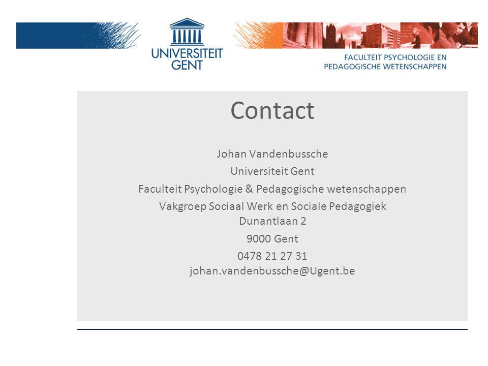 Contact Johan Vandenbussche Universiteit Gent Faculteit Psychologie & Pedagogische wetenschappen Vakgroep Sociaal Werk en Sociale Pedagogiek Dunantlaa