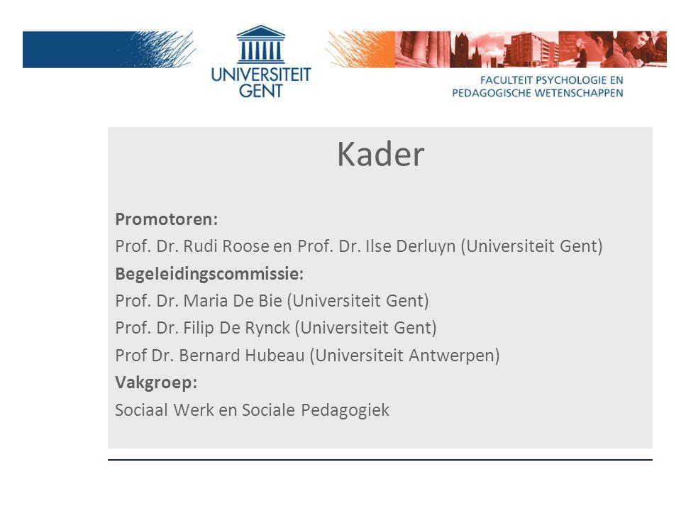 Kader Promotoren: Prof. Dr. Rudi Roose en Prof. Dr. Ilse Derluyn (Universiteit Gent) Begeleidingscommissie: Prof. Dr. Maria De Bie (Universiteit Gent)